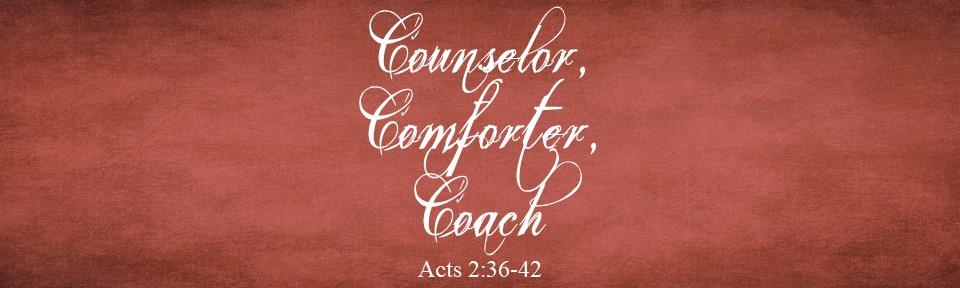 Counselor, Comforter, Coach