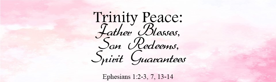 Trinity Peace: Father Blesses, Son Redeems, Spirit Guarantees